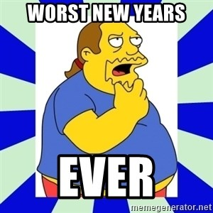 Comic book guy simpsons - WORST NEW YEARS EVER