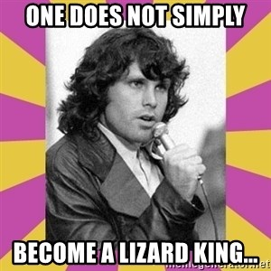 Jim Morrison - One does not simply become a lizard king...