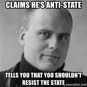 Stefan Molyneux  - claims he's anti-state tells you that you shouldn't resist the state