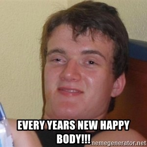high/drunk guy -  Every Years New Happy Body!!!
