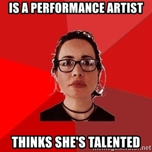 Liberal Douche Garofalo - Is a performance artist Thinks she's talented