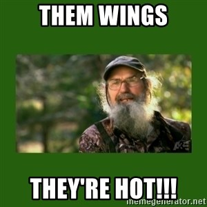 Si Robertson - Them wings they're hot!!!