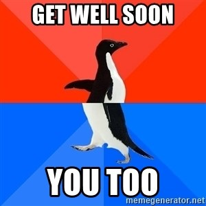 Socially Awkward Penguin (Red Top) - Get well soon You too