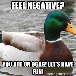 Actual Advice Mallard 1 - Feel negative? You are on 9gag! Let's have fun!