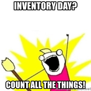 x all the y - Inventory day? count all the things!