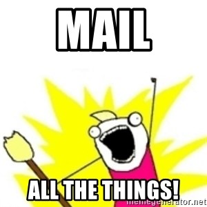x all the y - MAIL ALL THE THINGS!
