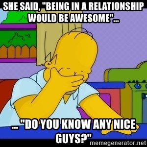 """Homer Facepalm - she said, """"being in a relationship would be awesome""""... ... """"do you know any nice guys?"""""""