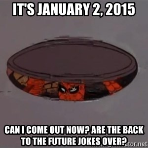 Spiderman in Sewer - It's January 2, 2015 Can I come out now? Are the Back to the Future jokes over?