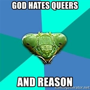 Crazy Girlfriend Praying Mantis - God hates queers And reason