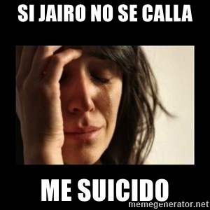 todays problem crying woman - Si jairo no se calla me suicido