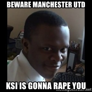KSI RAPE  FACE - beware manchester utd ksi is gonna rape you