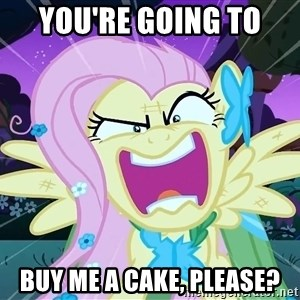 angry-fluttershy - YOU'RE GOING TO  buy me a cake, please?