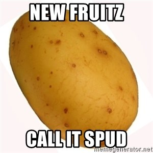 potato meme - new fruitz call it spud