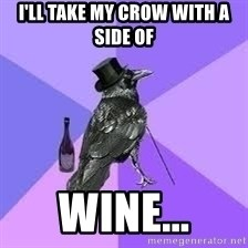Heincrow - i'll take my crow with a side of  wine...