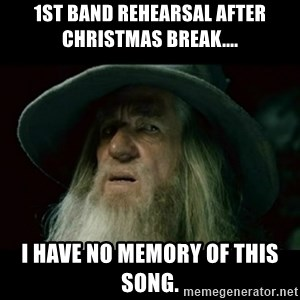no memory gandalf - 1st band rehearsal after Christmas break.... I have no memory of this song.
