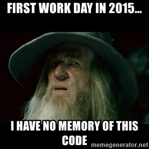 no memory gandalf - First work day in 2015… I have no memory of this code
