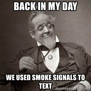 1889 [10] guy - back in my day we used smoke signals to text
