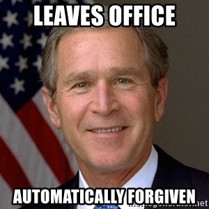 George Bush - leaves office automatically forgiven