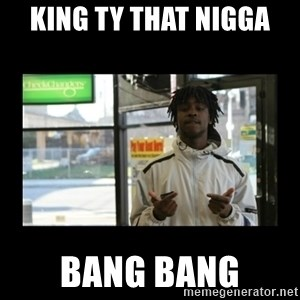 Chief Keef - King Ty That Nigga  Bang Bang
