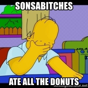 Homer Facepalm - SONSABITCHES ATE ALL THE DONUTS