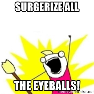 x all the y - Surgerize all The eyeballs!