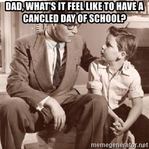 Racist Father - Dad, what's it feel like to have a cancled day of school?