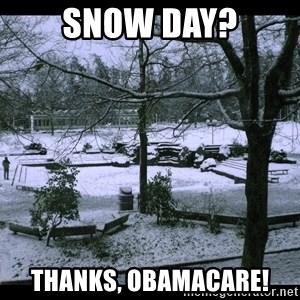 UVIC SNOWDAY - Snow day? Thanks, Obamacare!