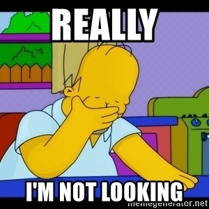 Homer Facepalm - really  I'm not looking