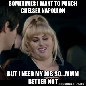 Better Not - Sometimes I want to punch Chelsea Napoleon but I need my job so...mmm better not