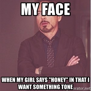 """Robert Downey Junior face - My face when my girl says """"honey"""" in that i want something tone"""