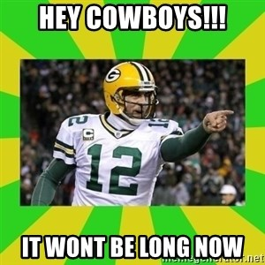 Aaron Rodgers - HEY COWBOYS!!! IT WONT BE LONG NOW