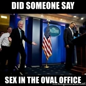 Inappropriate Timing Bill Clinton - did someone say sex in the oval office