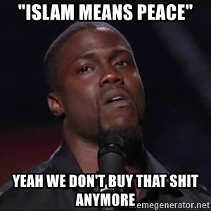 "Kevin Hart Face - ""islam means peace"" yeah we don't buy that shit anymore"