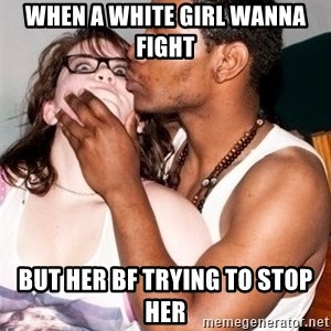 Scared White Girl - when a white girl wanna fight but her bf trying to stop her