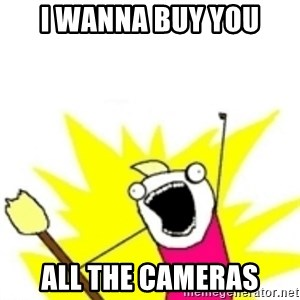x all the y - I wanna buy you All the cameras
