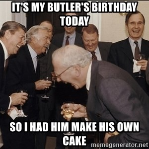 Rich Men Laughing big - it's my butler's birthday today so i had him make his own cake