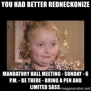 Honey BooBoo - You had better Redneckonize Mandatory Hall Meeting - Sunday - 6 p.m. - Be there - Bring a Pen and Limited Sass.