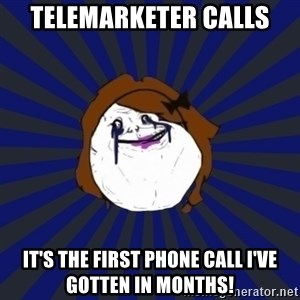 Forever Alone Girl - telemarketer calls it's the first phone call i've gotten in months!