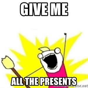 x all the y - GIVE ME ALL THE PRESENTS