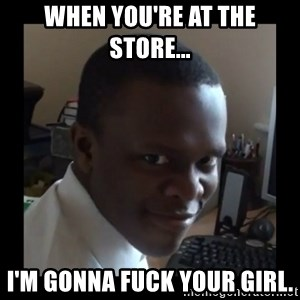 KSI RAPE  FACE - When you're at the store... I'm gonna fuck your girl.