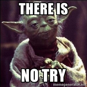 Advice Yoda - There is No try