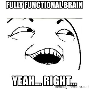 Yeah....Sure - fully functional brain yeah... right...