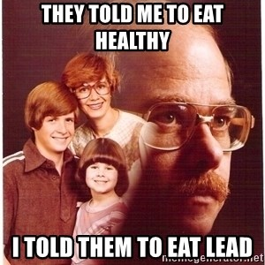 Family Man - they told me to eat healthy i told them to eat lead
