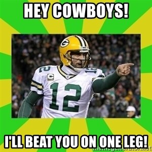 Aaron Rodgers - Hey Cowboys!  I'll beat you on one leg!