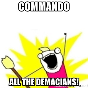 x all the y - COMMANDO ALL THE DEMACIANS!