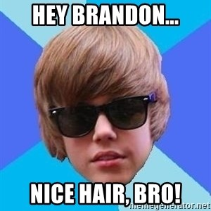 Just Another Justin Bieber - Hey Brandon... Nice hair, bro!