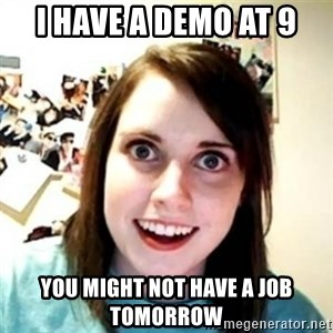 Overprotective Girlfriend - I have a demo at 9 You might not have a job tomorrow