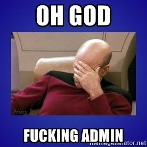 Picard facepalm  - Oh God Fucking admin