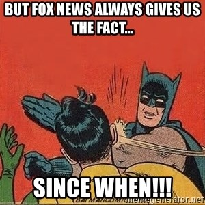 batman slap robin - but fox news always gives us the fact... since when!!!
