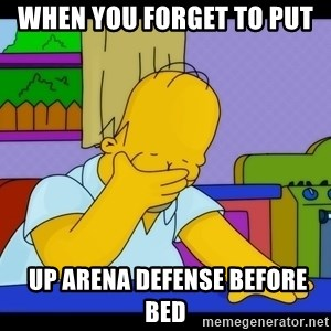 Homer Facepalm - when you forget to put  up arena defense before bed